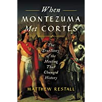 When Montezuma Met Cortés: The True Story of the Meeting That Changed History