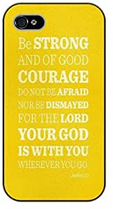iPhone 4 / 4s Bible Verse - Be strong and of good courage, do not be afraid, nor be dismayed. Joshua 1:9 - black plastic case / Verses, Inspirational and Motivational