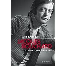Jacques Bouchard: Le père de la publicité québécoise (French Edition)