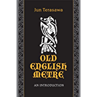 Old English Metre: An Introduction (Toronto Anglo-Saxon Book 7)