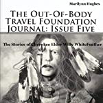 The Out-Of-Body Travel Foundation Journal: Issue Five: The Stories of Cherokee Elder Willy Whitefeather | Marilynn Hughes