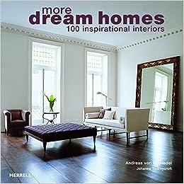 more dream homes 100 inspirational interiors johanna thornycroft andreas von einsiedel 9781858945750 amazoncom books