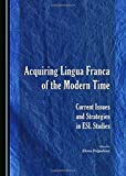 Acquiring Lingua Franca of the Modern Time: Current Issues and Strategies in English as a Second Language Studies