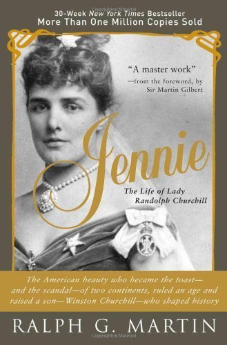 Jennie: The Life of the American Beauty Who Became the Toast--and Scandal--of Two Continents, Ruled an Age and Raised a Son-Winston Churchill-Who Shaped History by Martin, Ralph (2007) Paperback pdf
