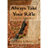 Always Take Your Rifle