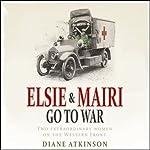 Elsie and Mairi Go to War   Diane Atkinson