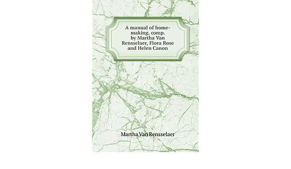 A manual of home-making, comp. by Martha Van Rensselaer ... on rose color, rose date, rose print, rose path, rose tree, rose street, rose kill,