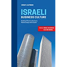 Israeli Business Culture: Building Effective Business Relationships with Israelis (Israel guide, Etiquette, Business, Middle East)
