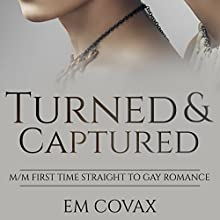 Turned and Captured: Straight to Gay First Time Audiobook by Em Covax Narrated by Chase Johnson