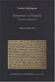 Entrevoir et Vouloir : Vladimir Jankélévitch par Lucien Jerphagnon