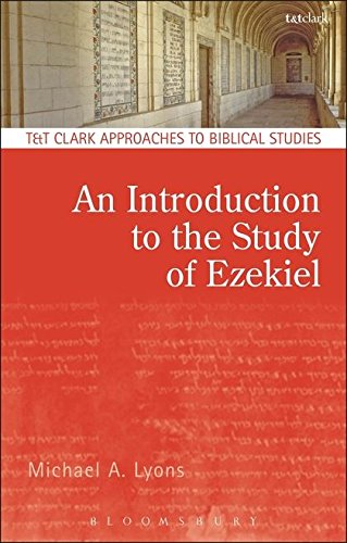 An Introduction to the Study of Ezekiel (T&T Clark Approaches to Biblical Studies) PDF