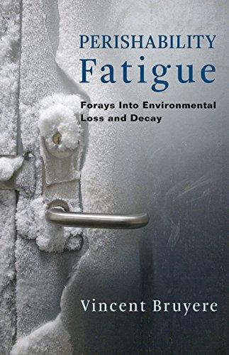 Perishability Fatigue: Forays Into Environmental Loss and Decay (Critical Life Studies) (Bruyere Usa)