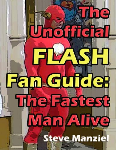 The Unofficial Flash Fan Guide: The Fastest Man Alive (Usain Bolt Fastest Man In The World)