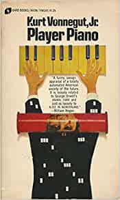player piano by kurt vonnegut essays Kurt vonnegut's opinions expressed in player piano, cat's cradle, and slaughterhouse-five 2281 words | 10 pages police reporter in 1947 before he became a writer.