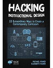 Hacking Instructional Design: 33 Extraordinary Ways to Create a Contemporary Curriculum