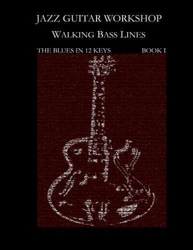 Jazz Guitar Workshop  Walking Bass Lines - The Blues in 12 keys: Guitar tab edition (Jazz Guitar Workhop) (Volume 1) Blues Guitar Workshop