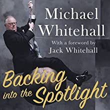 Backing into the Spotlight: A Memoir Audiobook by Michael Whitehall Narrated by Michael Whitehall, Jack Whitehall, Hilary Whitehall