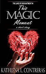 This Magic Moment: a Land of Enchantment short story (The Land of Enchantment Book 4)