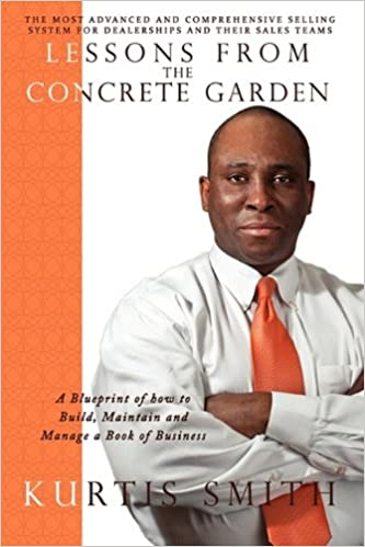 Lessons from the concrete garden a blueprint of how to build lessons from the concrete garden a blueprint of how to build maintain and manage a book of business kurtis smith 9781432764265 amazon books malvernweather Images