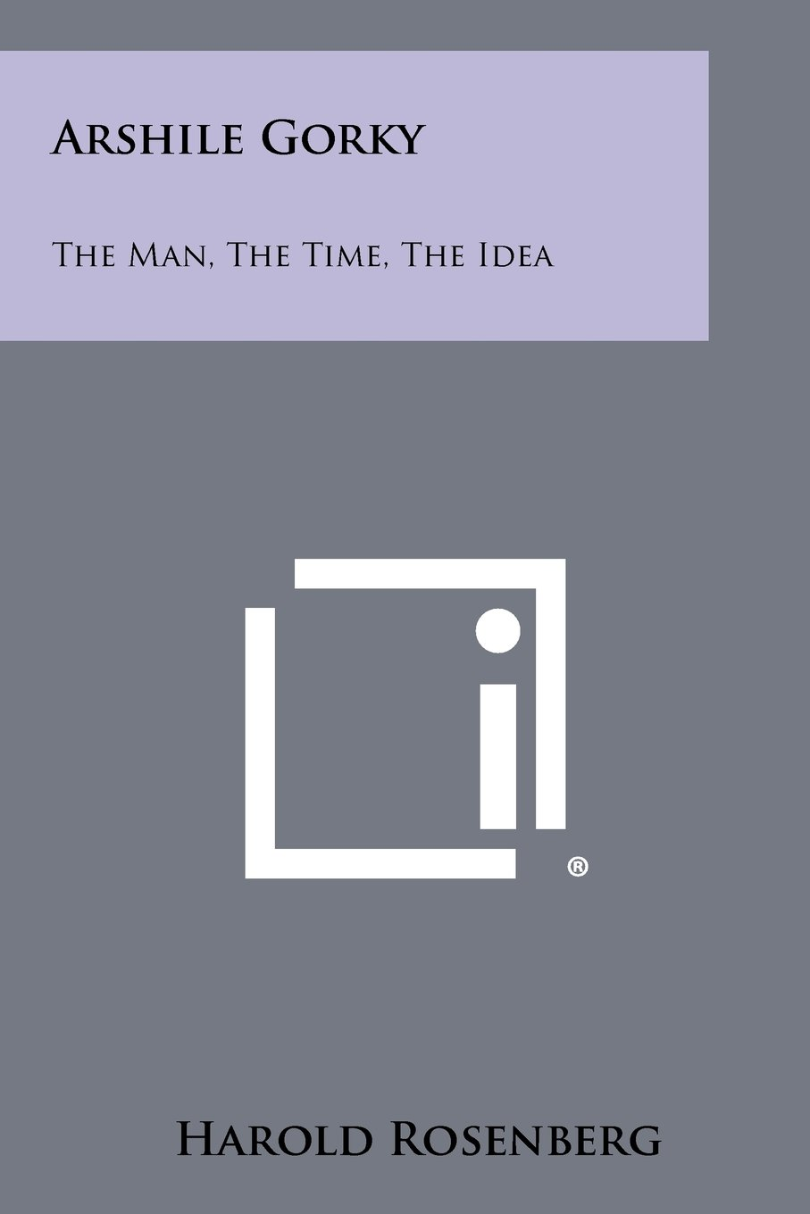 Download Arshile Gorky: The Man, The Time, The Idea PDF
