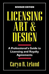 Licensing Art and Design: A Professional's Guide to Licensing and Royalty and Agreements