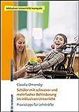 Schüler mit schwerer und mehrfacher Behinderung im inklusiven Unterricht: Praxistipps für Lehrkräfte (Inklusiver Unterricht kompakt)