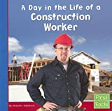 A Day in the Life of a Construction Worker, Heather Adamson, 0736846697
