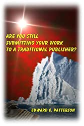 Are You Still Submitting Your Work to a Traditional Publisher? (English Edition)