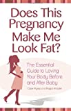 Does This Pregnancy Make ME Look Fat?: The Essential Guide to Loving Your Body During Pregnancy and After Baby by Mysko, Claire, Amadei, Magali (2009) Paperback