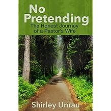 No Pretending: The Honest Journey of a Pastors Wife