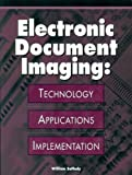 Electronic Document Imaging : Technology, Applications, Implementation, Saffady, William, 0933887973