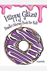 Happy Glaze - Donuts Coloring Book For Kids: Yummy Easy Patterns to Color, Desserts With Sweet Sugar Coating Designs Paperback