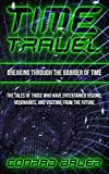 Breaking Through the Barrier of Time: Tales of Those Who Have Entertained Visions, Visionaries, and Visitors from the Future (Paranormal and Unexplained Mysteries Book 9)