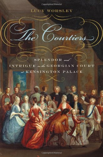 Download The Courtiers: Splendor and Intrigue in the Georgian Court at Kensington Palace ebook