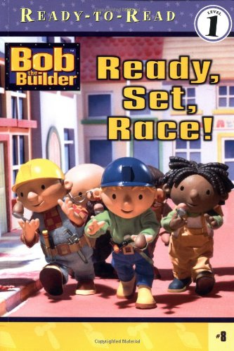 Bob the Builder: Ready, Set, Race! (Ready-to-Read, Level ()