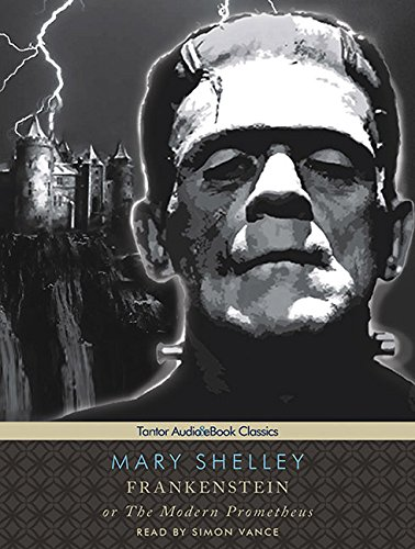 Frankenstein, or The Modern Prometheus (Tantor Unabridged Classics)