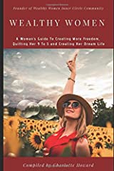 Wealthy Women: A Woman's Guide To Creating More Freedom, Quitting Her 9 To 5 and Creating Her Dream Life Paperback