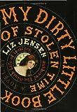 My Dirty Little Book of Stolen Time, Liz Jensen, 1596911883