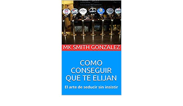 Amazon.com: COMO CONSEGUIR QUE TE ELIJAN: El arte de seducir sin insistir (mileniArts) (Spanish Edition) eBook: MK SMITH GONZALEZ: Kindle Store