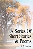 A Series of Short Stories and Poems, T. K. Torme, 1425950108