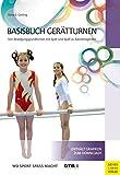 Basisbuch Gerätturnen: Von Bewegungsgrundformen mit Spiel und Spaß zu Basisfertigungen