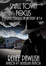 Small Town Focus: A Reed Ferguson Mystery (A Private Investigator Mystery Series - Crime Suspense Thriller Book 14)