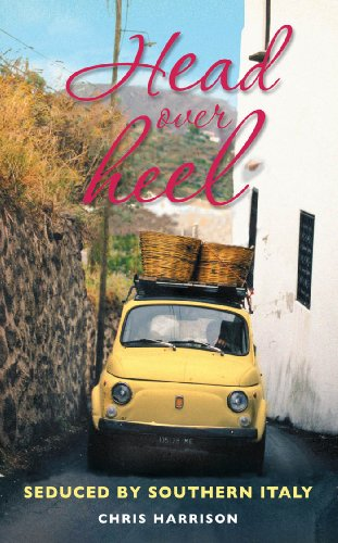 Head Over Heel: Seduced by Southern Italy (Southern Italy The Heel Of The Boot)