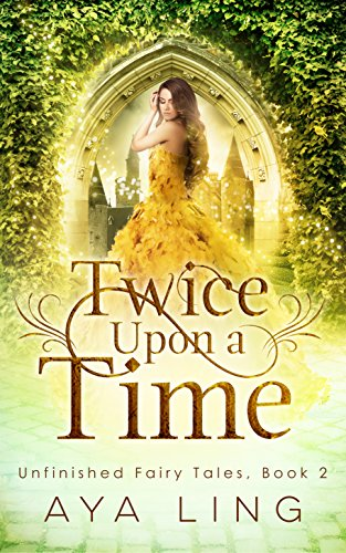 Twice Upon A Time (Unfinished Fairy Tales Book 2) (The Best Thing Ever Invented)