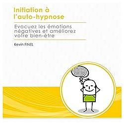 Initiation à l'auto-hypnose : evacuez les émotions négatives et améliorez votre bien-être
