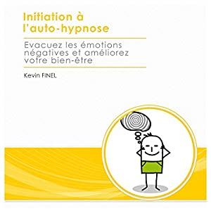 Initiation à l'auto-hypnose : evacuez les émotions négatives et améliorez votre bien-être | Livre audio