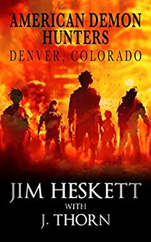 American Demon Hunters - Denver, Colorado (An American Demon Hunters Novella) by [Thorn, J., Heskett, Jim]