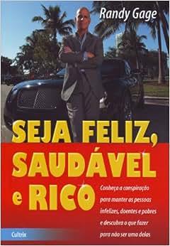 Seja Feliz, Saudável e Rico - 9788531610189 - Livros na
