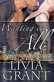 Wanting It All (The Passion Series Book 1) by [Grant, Livia]