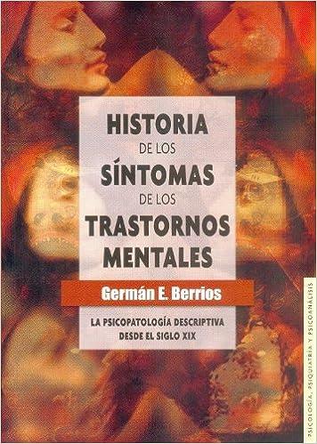 Historia De Los Síntomas De Los Trastornos Mentales La Psicopatologia descriptiva desde el siglo: Amazon.es: German E. Berrios: Libros